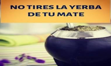 NO TIRES LA YERBA DE TU MATE....